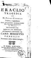 Eraclio tragedia di M. Pietro Cornelio tradotta, e rappresentata da' signori cavalieri del collegio Clementino in Roma, nel carnevale 1699. Dedicata da' medesimi all'eminentiss. ... card. Benedetto Panfilio ..