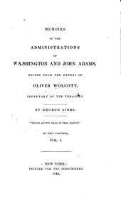 Memoirs of the Administrations of Washington and John Adams: Edited from the Papers of Oliver Wolcott, Secretary of the Treasury, Volume 1