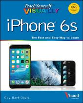Teach Yourself VISUALLY iPhone 6s: Covers iOS9 and all models of iPhone 6s, 6, and iPhone 5, Edition 3