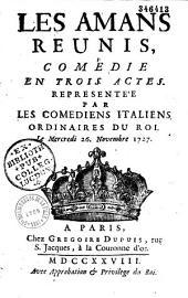 Les Amans réunis : comédie en trois actes [par Beauchamps , représentée par les Comédiens italiens ordinaires du Roi, le mercredi 26. novembre 1727]