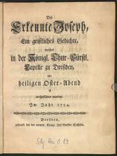 Der Erkennte Joseph: Ein geistliches Gedichte, welches in der Königl. Chur-Fürstl. Capelle zu Dreßden, am heiligen Oster-Abend ist aufgeführet worden, Im Jahr 1754