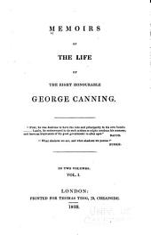Memoirs of the Life of the Right Honourable George Canning: Volume 1