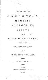 Interesting anecdotes, memoirs, allegories, essays, and poetical fragments; tending to amuse the fancy, and inculcate morality: Volume 2