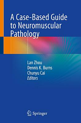 A Case Based Guide to Neuromuscular Pathology