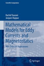 Mathematical Models for Eddy Currents and Magnetostatics: With Selected Applications