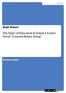 The Topic of Education in Ernest J  Gaines  Novel  A Lesson Before Dying  Book