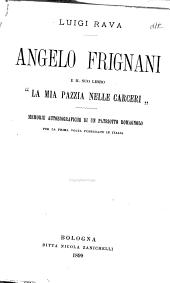 """Angelo Frignani e il suo libro """"La mia pazzia nelle carcerci"""" : memorie autobiografiche di un patriotto romagnolo : per la prima volta pubblicate in Italia"""