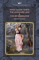 What Maisie Knew  The Awkward Age   The Reverberator PDF