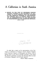 A Californian in South America: A Report on the Visit of Professor Charles Edward Chapman of the University of California to South America Upon the Occasion of the American Congress of Bibliography and History Held at Buenos Aires in July, 1916, in Commemoration of the Declaration of Independence of the Argentine Republic, July 9, 1816