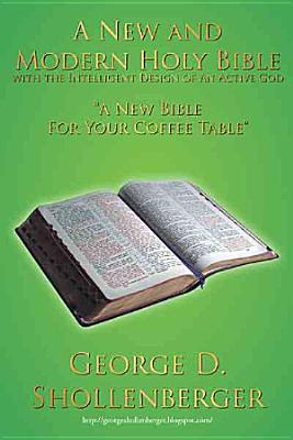 A New and Modern Holy Bible With the Intelligent Design of an Active God PDF