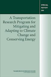 A Transportation Research Program for Mitigating and Adapting to Climate Change and Conserving Energy: Special Report 299