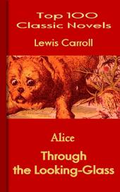 Through the Looking-Glass (Alice): Top 100 Classic Novels