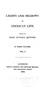Lights and Shadows of American Life: The politician. Elizabeth Latimer. The squatter. Pinchon. The devil's pulpit. The binnacle.- v. 2. The young backwoodsman. Major Egerton. Adventure at sea. The green mountain boy. Cobus Yerks. The wag water.- v. 3. The azure hose. Weenokhenchah Wandeeteekah. The three Indians. Modern chivalry. The isle of flowers. The last of the boatmen