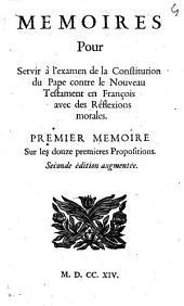 Memoires pour servir à l'examen de la Constitution du Pape contre le Nouveau Testament en françois avec des Réflections morales [Premier-septieme]: Premier memoire sur les douze premieres propositions, Volume1