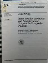 Medicare: Home Health Cost Growth and Administration's Proposal for Prospective Payment : Statement of William J. Scanlon, Director, Health Financing and Systems Issues, Health, Education, and Human Services Division, Before the Subcommittee on Health and Environment, Committee on Commerce, House of Representatives