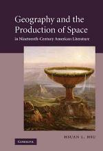 Geography and the Production of Space in Nineteenth-Century American Literature