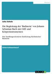 Die Begleitung der 'Badinerie' von Johann Sebastian Bach mit Orff- und Körperinstrumenten: Eine handlungsorientierte Erarbeitung rhythmischer Bausteine