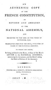 An Authentic Copy of the French Constitution: As Revised and Amended by the National Assembly, and Presented to the King on the Third of September, 1791