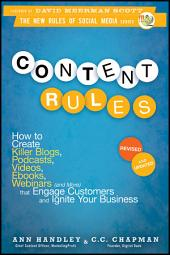 Content Rules: How to Create Killer Blogs, Podcasts, Videos, Ebooks, Webinars (and More) That Engage Customers and Ignite Your Business, Edition 2