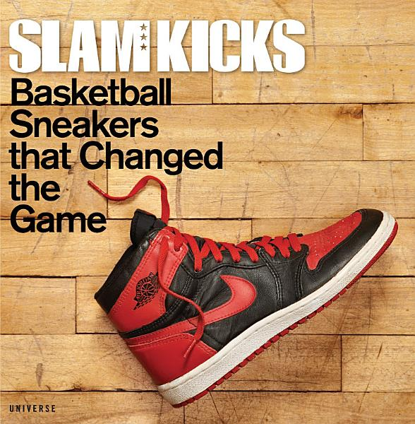 Download Slam Kicks  Basketball Sneakers That Changed the Game Book