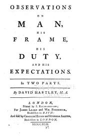 Observations on Man: His Frame, His Duty and His Expectations ...