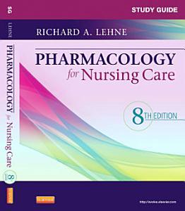 Study Guide for Pharmacology for Nursing Care   E Book PDF