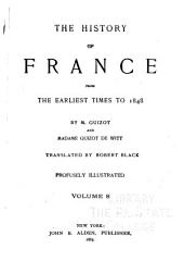 The History of France from the Earliest Times to the Year 1848: Volume 8