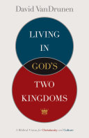 Living in God's Two Kingdoms