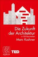Die Zukunft der Architektur in 100 Bauwerken PDF