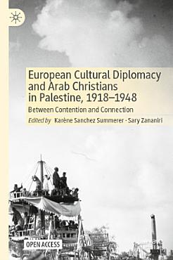 European Cultural Diplomacy and Arab Christians in Palestine  1918   1948 PDF