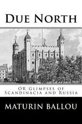 Due North: Or, Glimpses of Scandinavia and Russia