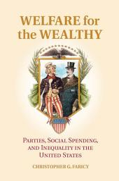 Welfare for the Wealthy: Parties, Social Spending, and Inequality in the United States