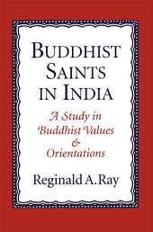 Buddhist Saints in India: A Study in Buddhist Values and Orientations