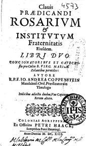 Clauis praedicandi rosarium & institutum fraternitatis eiusdem: libri duo concionatoribus et catechistis pro cultu B. Virg. Mariae Zelantibus perutiles