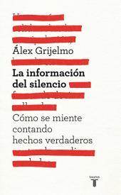 La información del silencio: Cómo se miente contando hechos reales