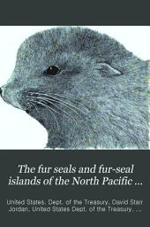 The fur seals and fur-seal islands of the North Pacific ocean: Volume 3