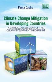 Climate Change Mitigation in Developing Countries: A Critical Assessment of the Clean Development Mechanism