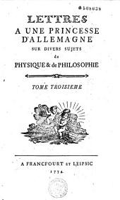Lettres à une princesse d'Allemagne sur divers sujets de physique & de philosophie: Volume3