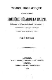 Notice biographique sur le Général Frédéric-César de la Harpe, précepteur de l'Empereur de Russie Alexandre I. directeur de la république helvétique citoyen suisse du canton du Vaud