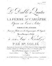 Le diable à quatre ou la femme acariâtre, opéra en trois actes, paroles de Sedaine, remis au théâtre avec les changemens par Mr. Auguste, mis en musique ... par Mr Solie. Représenté pour la première fois sur le théâtre Impérial de l'Opéra Comique par les Comédiens ordinaires de S. M. l'Empereur et Roi, le 30 Novembre 1809