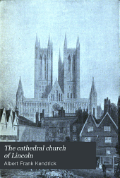 The cathedral church of Lincoln: a history and description of its fabric and a list of the bishops, Volume 19