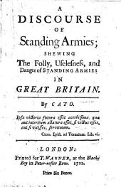 A Discourse of Standing Armies: Shewing the Folly, Uselesness, and Danger of Standing Armies in Great Britain