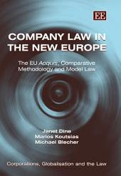Company Law in the New Europe: The EU Acquis, Comparative Methodology and Model Law