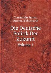 Die Deutsche Politik Der Zukunft: Band 1