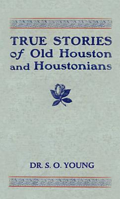 True Stories of Old Houston and Houstonians PDF