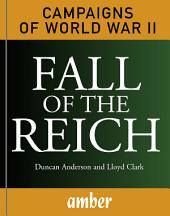Fall of the Reich: D-Day, Arnhem, Bulge and Berlin