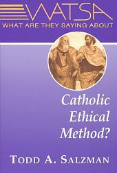 What are They Saying about Catholic Ethical Method?