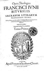 Opera theologica Francisci Junii: Suivi de Assertiones theologicae de peccato peccante seu originali