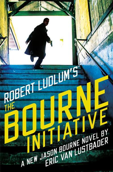 Download Robert Ludlum s  TM  The Bourne Initiative Book