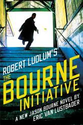 Robert Ludlum S Tm The Bourne Initiative Book PDF